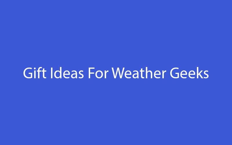 Gift-Ideas-For-Weather-Geeks