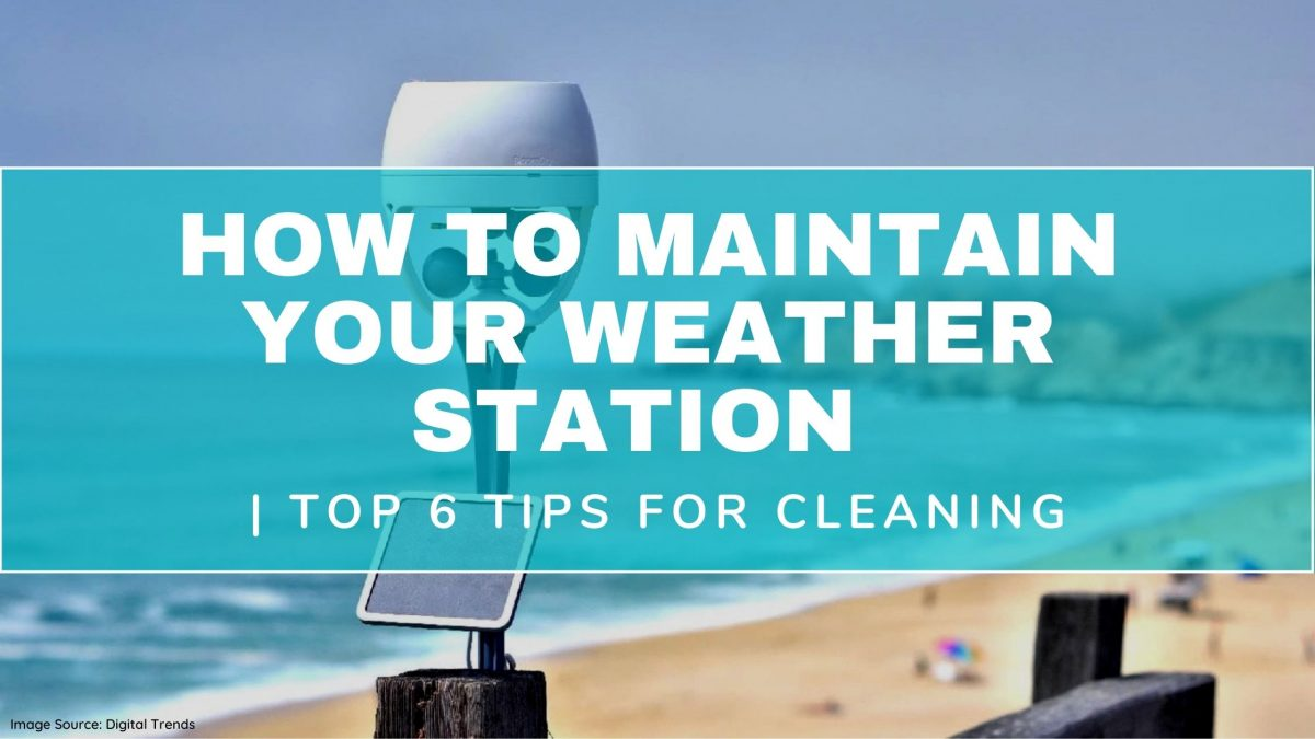 How To Maintain Your Weather Station