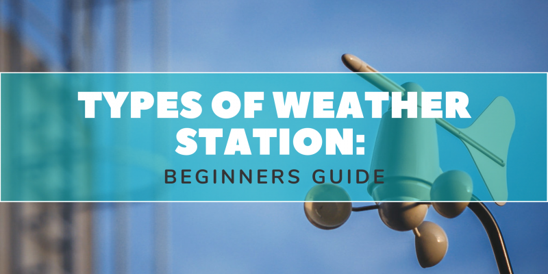 Types of Weather Stations: Beginners Guide
