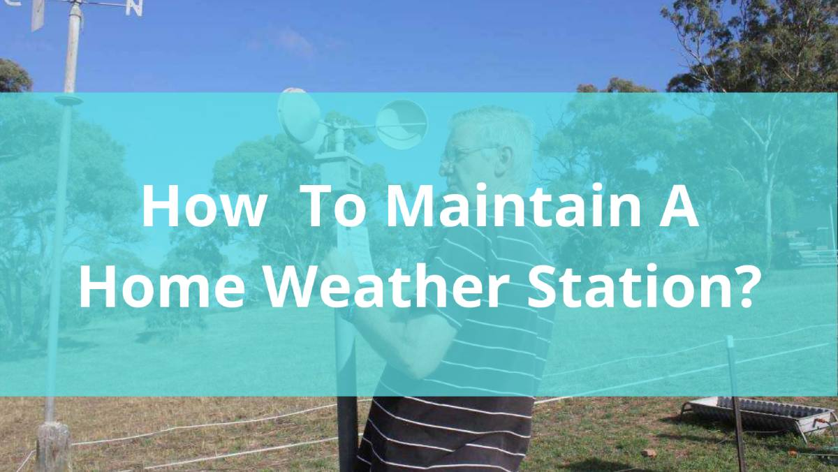 How To Maintain a Home Weather Station