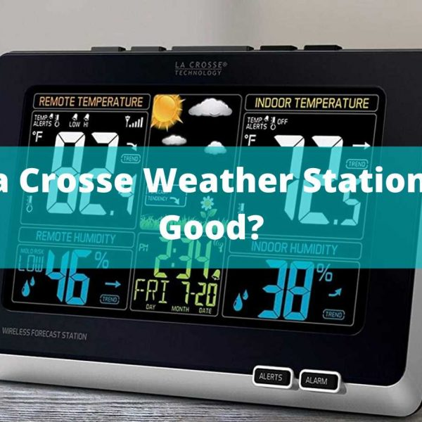 Are La Crosse weather stations any good